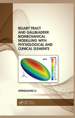 Biliary Tract and Gallbladder Biomechanical Modelling with Physiological and Clinical Elements