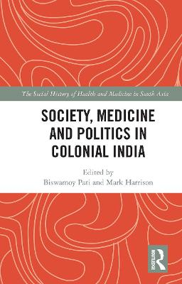 Society, Medicine and Politics in Colonial India