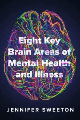 Eight Key Brain Areas of Mental Health and Illness