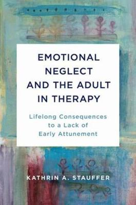 Emotional Neglect and the Adult in Therapy