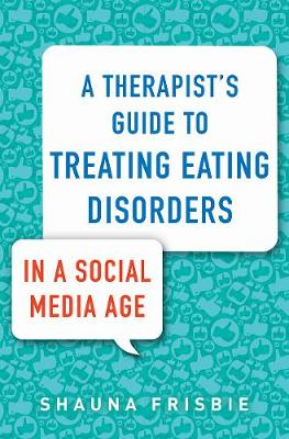 A Therapist's Guide to Treating Eating Disorders in a Social Media Age