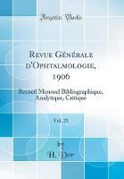 Revue G n rale d'Ophtalmologie, 1906, Vol. 25