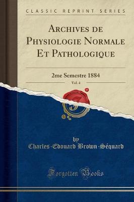 Archives de Physiologie Normale Et Pathologique, Vol. 4