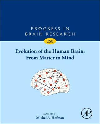 Evolution of the Human Brain: From Matter to Mind: Volume 250