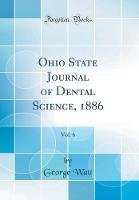 Ohio State Journal of Dental Science, 1886, Vol. 6 (Classic Reprint)
