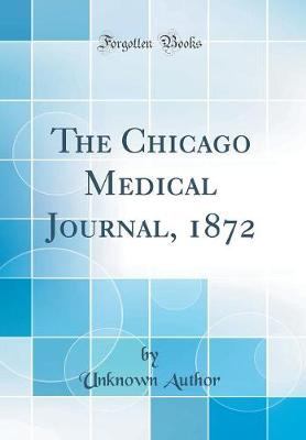 The Chicago Medical Journal, 1872 (Classic Reprint)