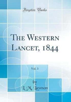 The Western Lancet, 1844, Vol. 3 (Classic Reprint)
