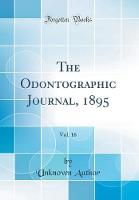 The Odontographic Journal, 1895, Vol. 16 (Classic Reprint)
