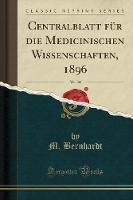 Centralblatt F r Die Medicinischen Wissenschaften, 1896, Vol. 34 (Classic Reprint)