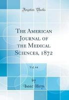 The American Journal of the Medical Sciences, 1872, Vol. 64 (Classic Reprint)