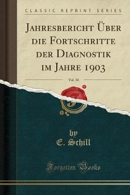 Jahresbericht ber Die Fortschritte Der Diagnostik Im Jahre 1903, Vol. 10 (Classic Reprint)