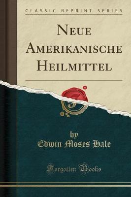 Neue Amerikanische Heilmittel (Classic Reprint)