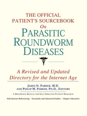 The Official Patient's Sourcebook on Parasitic Roundworm Diseases