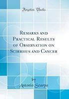 Remarks and Practical Results of Observation on Scirrhus and Cancer (Classic Reprint)