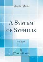 A System of Syphilis, Vol. 1 of 5 (Classic Reprint)