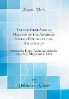 Twenty-First Annual Meeting of the American Gastro-Enterological Association