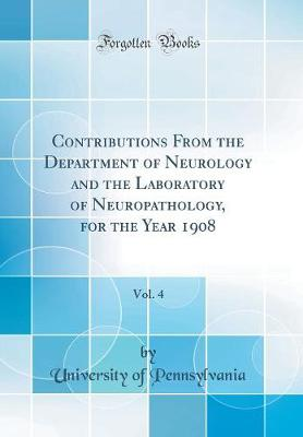 Contributions from the Department of Neurology and the Laboratory of Neuropathology, for the Year 1908, Vol. 4 (Classic Reprint)