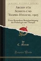 Archiv F r Schiffs-Und Tropen-Hygiene, 1905, Vol. 9