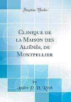 Clinique de la Maison Des Ali n s, de Montpellier (Classic Reprint)
