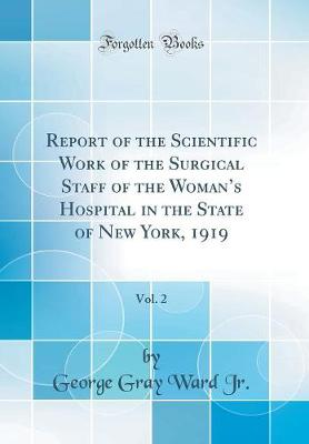 Report of the Scientific Work of the Surgical Staff of the Woman's Hospital in the State of New York, 1919, Vol. 2 (Classic Reprint)