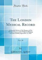 The London Medical Record, Vol. 10