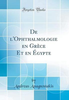 de l'Ophthalmologie En Gr ce Et En gypte (Classic Reprint)