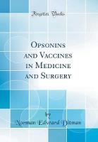 Opsonins and Vaccines in Medicine and Surgery (Classic Reprint)