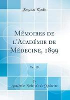 M moires de l'Acad mie de M decine, 1899, Vol. 38 (Classic Reprint)