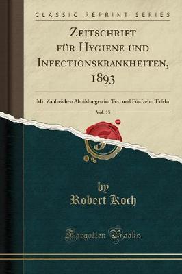 Zeitschrift F r Hygiene Und Infectionskrankheiten, 1893, Vol. 15