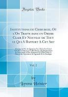 Institutions de Chirurgie, O l'On Traite Dans Un Ordre Clair Et Nouveau de Tout Ce Qui a Rapport a CET Art, Vol. 2