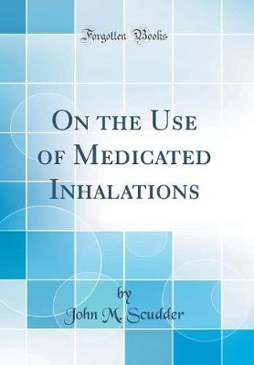 On the Use of Medicated Inhalations (Classic Reprint)