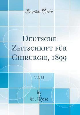 Deutsche Zeitschrift F r Chirurgie, 1899, Vol. 52 (Classic Reprint)