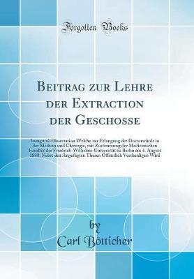 Beitrag Zur Lehre Der Extraction Der Geschosse