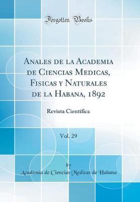 Anales de la Academia de Ciencias Medicas, Fisicas Y Naturales de la Habana, 1892, Vol. 29