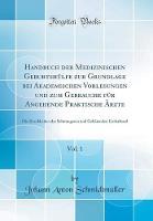 Handbuch Der Medizinischen Geburtshulfe Zur Grundlage Bei Akademischen Vorlesungen Und Zum Gebrauche Fur Angehende Praktische AErzte, Vol. 1