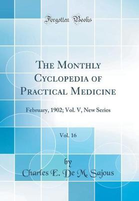 The Monthly Cyclopedia of Practical Medicine, Vol. 16