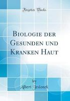 Biologie Der Gesunden Und Kranken Haut (Classic Reprint)