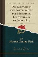 Die Leistungen Und Fortschritte Der Medizin in Deutschland Im Jahre 1834, Vol. 3 (Classic Reprint)