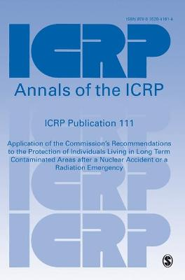 ICRP Publication 111: Application of the Commission's Recommendations to the Protection of Individuals Living in Long Term Contaminated Areas after a Nuclear Accident or a Radiation Emergency