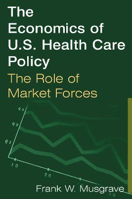 The Economics of U.S. Health Care Policy