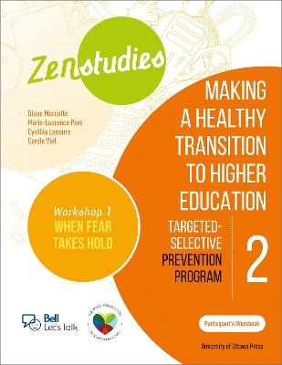 Zenstudies: Making a Healthy Transition to Higher Education - Module 2 - Workshop 1. When Fear Takes Hold - Participant's Workbook
