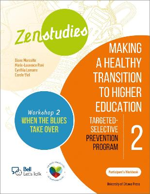 Zenstudies: Making a Healthy Transition to Higher Education - Module 2 - Workshop 2. When the Blues Take Over - Participant's Workbook