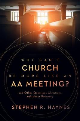 Why Can't Church Be More Like an AA Meeting?