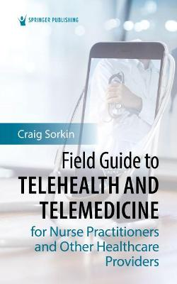 Field Guide to Telehealth and Telemedicine for Nurse Practitioners and Other Healthcare Providers