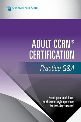 Adult CCRN (R) Certification Practice Q&A