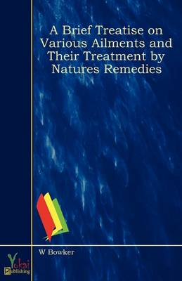 A Brief Treatise on Various Ailments and Their Treatment by Natures Remedies