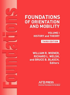 Foundations of Orientation and Mobility: History and Theory Volume 1