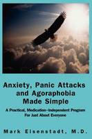 Anxiety, Panic Attacks and Agoraphobia Made Simple