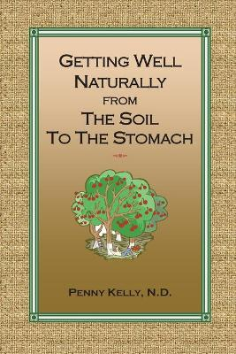 Getting Well Naturally from The Soil to The Stomach