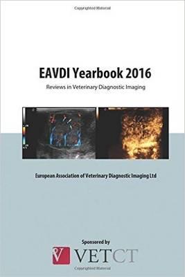 EAVDI Yearbook 2016: Reviews in Veterinary Diagnostic Imaging: Volume 13